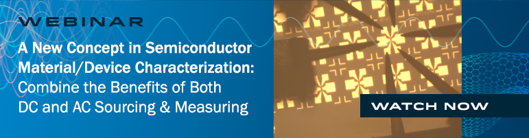 Watch our A New Concept in Semiconductor Material/Device Characterization webinar